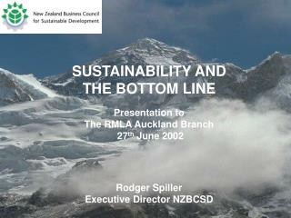 SUSTAINABILITY AND  THE BOTTOM LINE Presentation  to  The RMLA Auckland Branch   27 th  June 2002