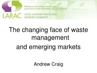 The changing face of waste management  and emerging markets Andrew Craig