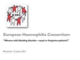 "European Haemophilia Consortium  ""Women with bleeding disorder – equal or forgotten patients?"""