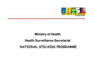 Ministry of Health Health Surveillance Secretariat   NATIONAL STD/AIDS PROGRAMME