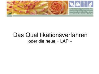 Das Qualifikationsverfahren oder die neue «LAP»