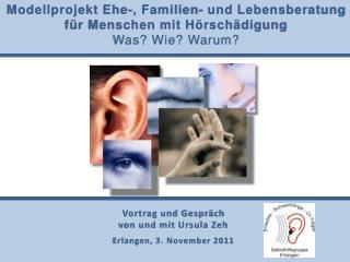 Modellprojekt Ehe-, Familien- und Lebensberatung für Menschen mit Hörschädigung Was? Wie? Warum?