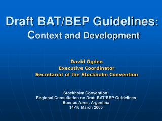 Draft BAT/BEP Guidelines :  C ontext and Development