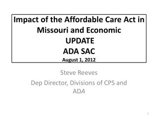 Impact of the Affordable Care Act in Missouri and Economic  UPDATE ADA SAC August 1, 2012