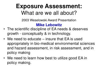 Exposure Assessment: What are we all about?  2003 Weselowski Award Presentation Mike Lebowitz