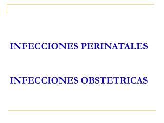INFECCIONES PERINATALES INFECCIONES OBSTETRICAS