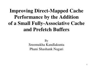 Improving Direct-Mapped Cache Performance by the Addition of a Small Fully-Associative Cache and Prefetch Buffers  By Sr