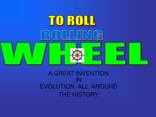 A GREAT INVENTION IN EVOLUTION  ALL  AROUND THE HISTORY