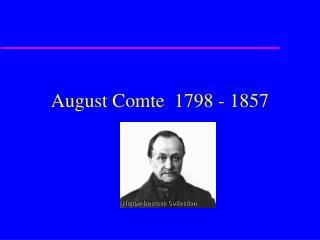 August Comte  1798 - 1857