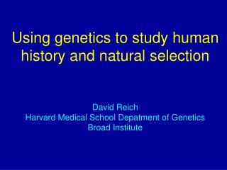 Using genetics to study human history and natural selection