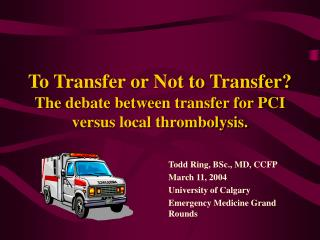 To Transfer or Not to Transfer? The debate between transfer for PCI versus local thrombolysis.