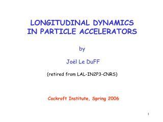 LONGITUDINAL DYNAMICS IN PARTICLE ACCELERATORS