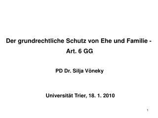 Der grundrechtliche Schutz von Ehe und Familie -  Art. 6 GG PD Dr. Silja Vöneky