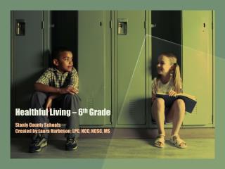 Healthful Living – 6 th  Grade