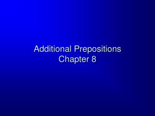 Additional Prepositions  Chapter 8