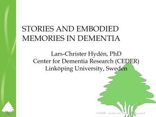 STORIES AND EMBODIED MEMORIES IN DEMENTIA Lars-Christer Hydén, PhD