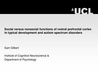 Sam Gilbert Institute of Cognitive Neuroscience & Department of Psychology