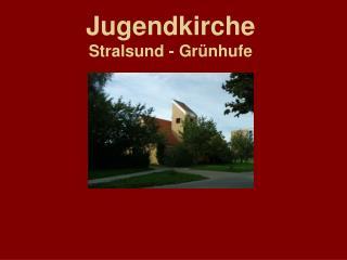 Jugendkirche Stralsund - Grünhufe