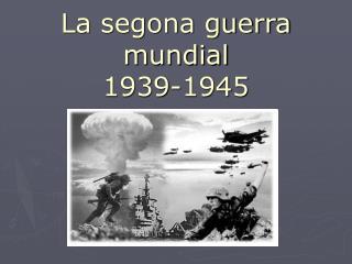 La segona guerra mundial 1939-1945