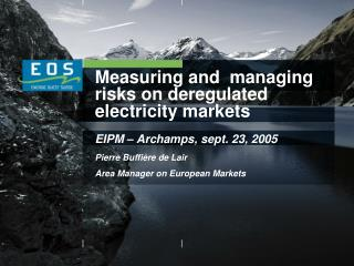Measuring and  managing risks on deregulated electricity markets