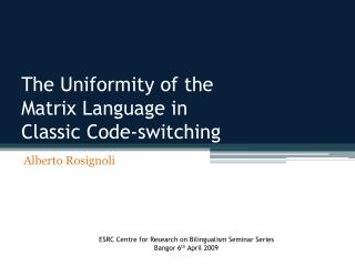 The Uniformity of the  Matrix Language in  Classic Code-switching