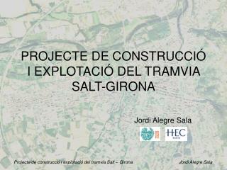 PROJECTE DE CONSTRUCCIÓ I EXPLOTACIÓ DEL TRAMVIA SALT-GIRONA