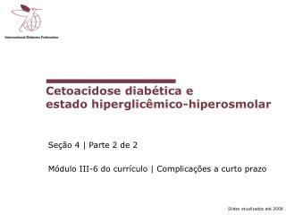 Cetoacidose diabética e  estado hiperglicêmico-hiperosmolar