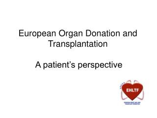 European Organ Donation and Transplantation   A patient's perspective