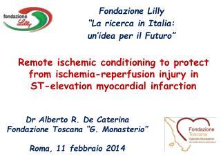 """Dr Alberto R. De Caterina Fondazione Toscana """"G.  Monasterio """" Roma,  11 febbraio 2014"""