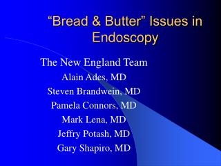 �Bread & Butter� Issues in Endoscopy