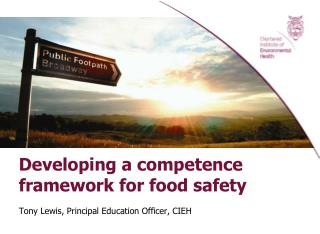 Developing a competence framework for food safety  Tony Lewis, Principal Education Officer, CIEH
