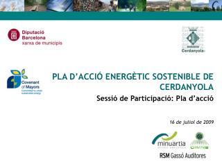 PLA D'ACCIÓ ENERGÈTIC SOSTENIBLE DE CERDANYOLA Sessió de Participació: Pla d'acció
