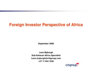 Foreign Investor Perspective of Africa September 2006 Leon Myburgh Sub-Saharan Africa Specialist