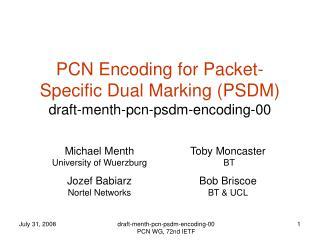 PCN Encoding for Packet-Specific Dual Marking (PSDM) draft-menth-pcn-psdm-encoding-00