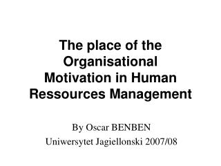 The place of the Organisational  Motivation in Human Ressources Management