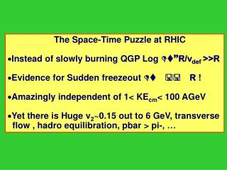 The Space-Time Puzzle at RHIC   Instead of slowly burning QGP Log  Dt~ R/v def  >>R