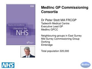 Medlinc GP Commissioning Consortia Dr Peter Stott MA FRCGP Tadworth Medical Centre