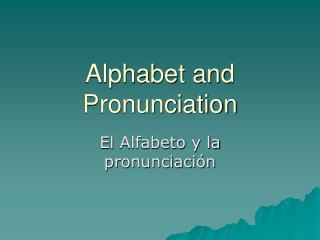 Alphabet and Pronunciation