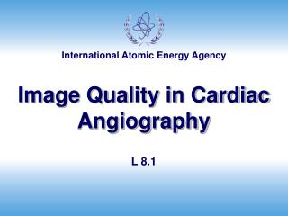 Image Quality in Cardiac Angiography