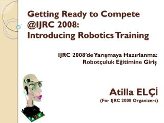 Getting Ready to Compete @IJRC 2008:  Introducing Robotics Training