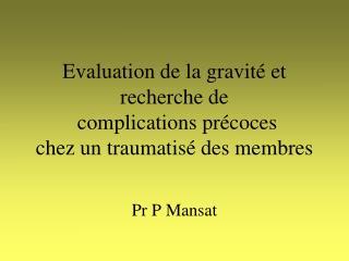 Evaluation de la gravité et recherche de  complications précoces  chez un traumatisé des membres