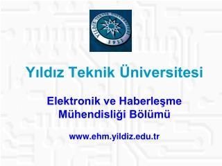 Yıldız Teknik Üniversitesi Elektronik ve Haberleşme Mühendisliği Bölümü ehm.yildiz.tr