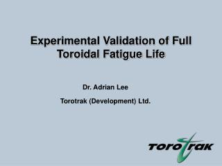 Experimental Validation of Full Toroidal Fatigue Life