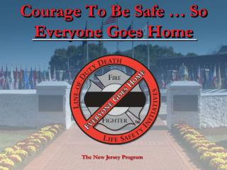 Courage To Be Safe … So Everyone Goes Home