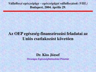 Vállalkozó egészségügy – egészségügyi vállalkozások  (VIII.) Budapest, 2004. április 29.