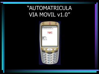 """""""AUTOMATRICULA  VIA MOVIL v1.0"""""""