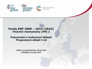 Fondy EHP 2009 – 2014 (2016) Finanční mechanismy (FM) 2 Posuzování a hodnocení žádostí