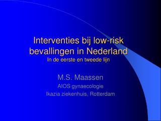 Interventies bij low-risk  bevallingen in Nederland In de eerste en tweede lijn