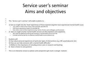 Service user's seminar Aims and objectives