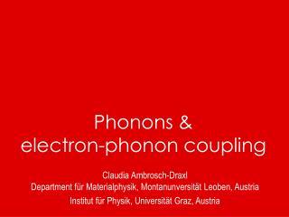 Phonons &  electron-phonon coupling